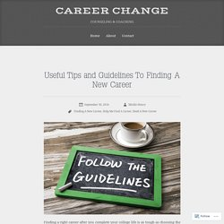 Tips and Guidelines To Finding A New Career