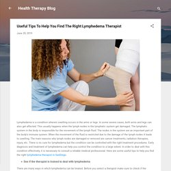 Useful Tips To Help You Find The Right Lymphedema Therapist