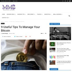 9 Useful Tips To Manage Your Bitcoin