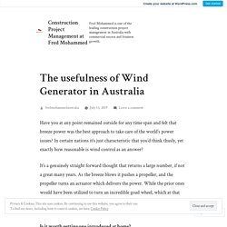 The usefulness of Wind Generator in Australia – Construction Project Management at Fred Mohammed