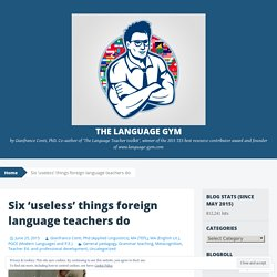 Six 'useless' things foreign language teachers do
