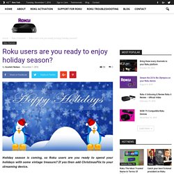 Roku users are you ready to enjoy holiday season?