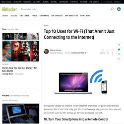 Top 10 Uses for Wi-Fi (That Aren't Just Connecting to the Internet)