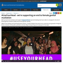 #UseYourHead - we're supporting an end to female genital mutilation - Avon and Somerset Constabulary