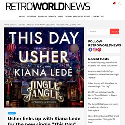 """Usher links up with Kiana Lede for the new single """"This Day"""""""