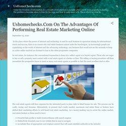 Ushomechecks.Com On The Advantages Of Performing Real Estate Marketing Online
