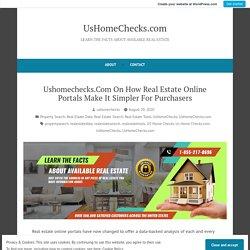 Ushomechecks.Com On How Real Estate Online Portals Make It Simpler For Purchasers – UsHomeChecks.com