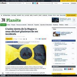 L'usine Areva de la Hague a sous-déclaré plusieurs de ses incidents - LeMonde.fr-Mozilla Firefox