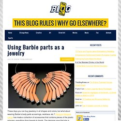 Using Barbie parts as a jewelry