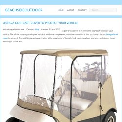 Using a Golf Cart Cover to Protect Your Vehicle