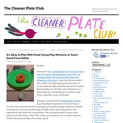 It's Okay to Play With Food! Using Play Kitchens to Teach Good Food Habits