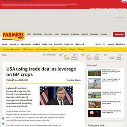 USA using trade deal as leverage on GM crops - 27/06/2014