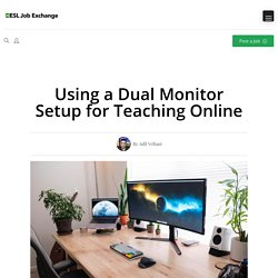 Using a Dual Monitor Setup for Teaching Online