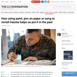 How using paint, pen on paper or song to revisit trauma helps us put it in the past