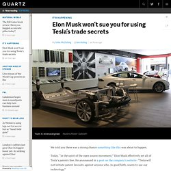 Elon Musk won't sue you for using Tesla's trade secrets - Quartz
