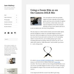 Using A Zoom H4n As An On-Camera DSLR Mic