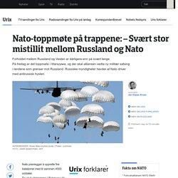 – Svært stor mistillit mellom Russland og Nato - NRK Urix - Utenriksnyheter o...