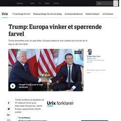 Trump: Europa vinker et spørrende farvel - NRK Urix - Utenriksnyheter og -dokumentarer