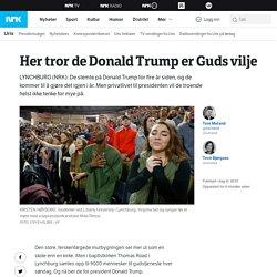 Her tror de Donald Trump er Guds vilje – NRK Urix – Utenriksnyheter og -dokum...