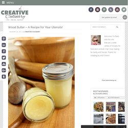 Wood Butter – The perfect thing for your wood bowls and utensils. — Creative Culinary
