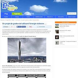 Un projet de gratte-ciel utilisant l'énergie éolienne ...