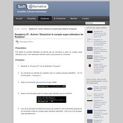 Raspberry PI : Activer / Désactiver le compte super-utilisateur de Ras - Soft-alternative, actualité, tutoriaux informatiq