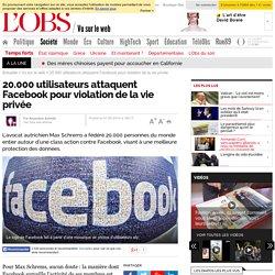 20.000 utilisateurs attaquent Facebook pour violation de la vie privée