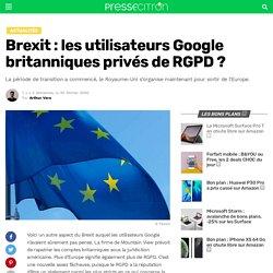 Brexit : les utilisateurs Google britanniques privés de RGPD ?