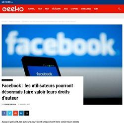 Facebook : les utilisateurs pourront désormais faire valoir leurs droits d'auteur