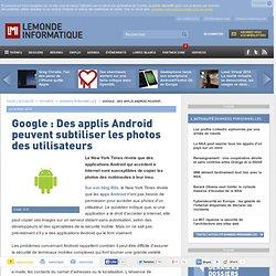 Google : Des applis Android peuvent subtiliser les photos des utilisateurs