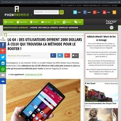 LG G4 : des utilisateurs offrent 2000 dollars à celui qui trouvera la méthode pour le rooter !