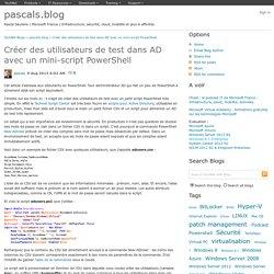 Créer des utilisateurs de test dans AD avec un mini-script PowerShell - pascals.blog