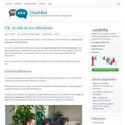 UX : la salle de test utilisateurs[ Usaddict: Ressources sur l'ergonomie des interfaces (le blog Usabilis)]