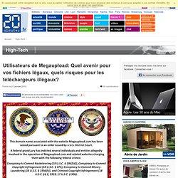 Utilisateurs de Megaupload: Quel avenir pour vos fichiers légaux, quels risques pour les téléchargeurs illégaux?
