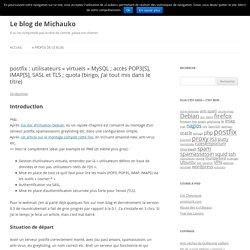 postfix : utilisateurs «virtuels» MySQL ; accès POP3[S], IMAP[S], SASL et TLS ; quota (bingo, j'ai tout mis dans le titre)