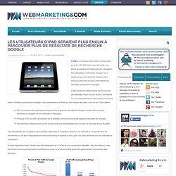 Les utilisateurs d'iPad seraient plus enclin à parcourir plus de résultats de recherche Google