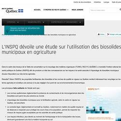 RECYC QUEBEC 17/06/16 L'INSPQ dévoile une étude sur l'utilisation des biosolides municipaux en agricultur