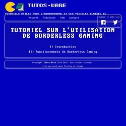 Tutos-Ware - Tutoriel sur l'utilisation de Borderless Gaming