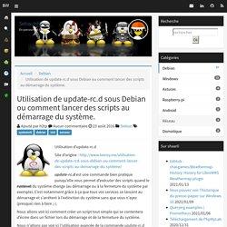 Utilisation de update-rc.d sous Debian ou comment lancer des scripts au démarrage du système. - Sebw.infO
