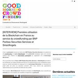 [INTERVIEW] Première utilisation de la Blockchain en France au service du crowdfunding par BNP Paribas Securities Services et SmartAngels -