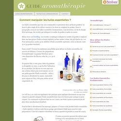 Utilisation huiles essentielles - Comment manipuler les huiles essentielles ?