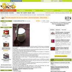 Recette Nouvelle utilisation de mon rice cooker : yaourt à l'amande... Citrus Etoile par EGGS & MOUILLETTES