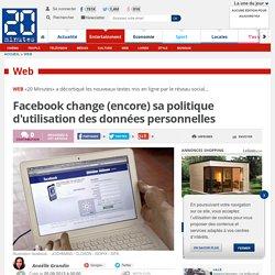 Facebook change (encore) sa politique d'utilisation des données personnelles