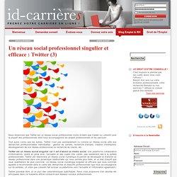utilisation de Twitter : un réseau social professionnel singulier et efficace id-carrieres Le Blog