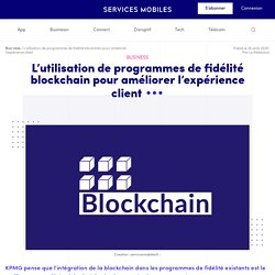 L'utilisation de programmes de fidélité blockchain pour améliorer l'expérience client