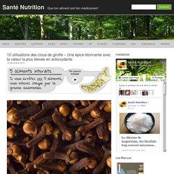 12 utilisations des clous de girofle - Une épice étonnante avec la valeur la plus élevée en antioxydants