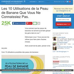 Les 10 Utilisations de la Peau de Banane Que Vous Ne Connaissiez Pas.