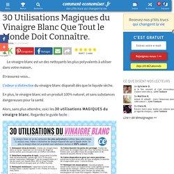 30 Utilisations Magiques du Vinaigre Blanc Que Tout le Monde Doit Connaître.