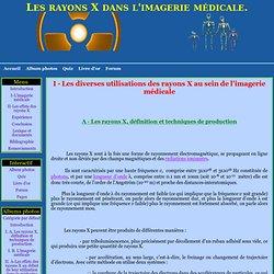 I - Les diverses utilisations des rayons X au sein de l'imagerie médicale - Les rayons X dans l'imagerie médicale.