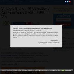 Vinaigre Blanc : 10 Utilisations Qui Vont Vous SIMPLIFIER la Vie.